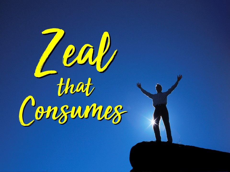 Zeal That Consumes