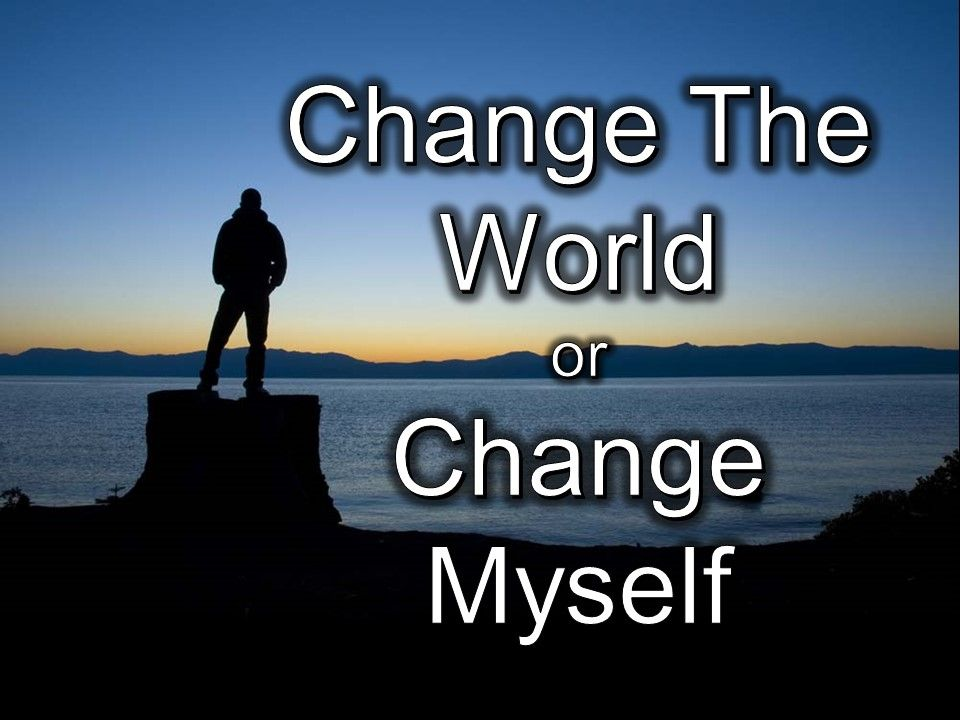 Change The World or Change Myself