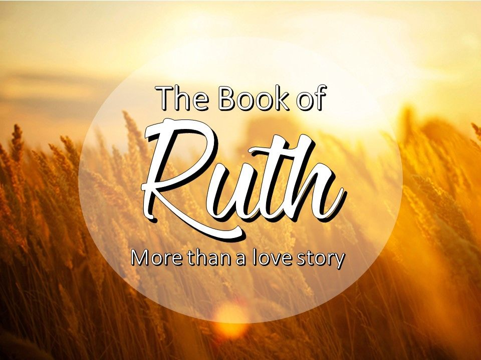 The Book of Ruth – More Than A Love Story