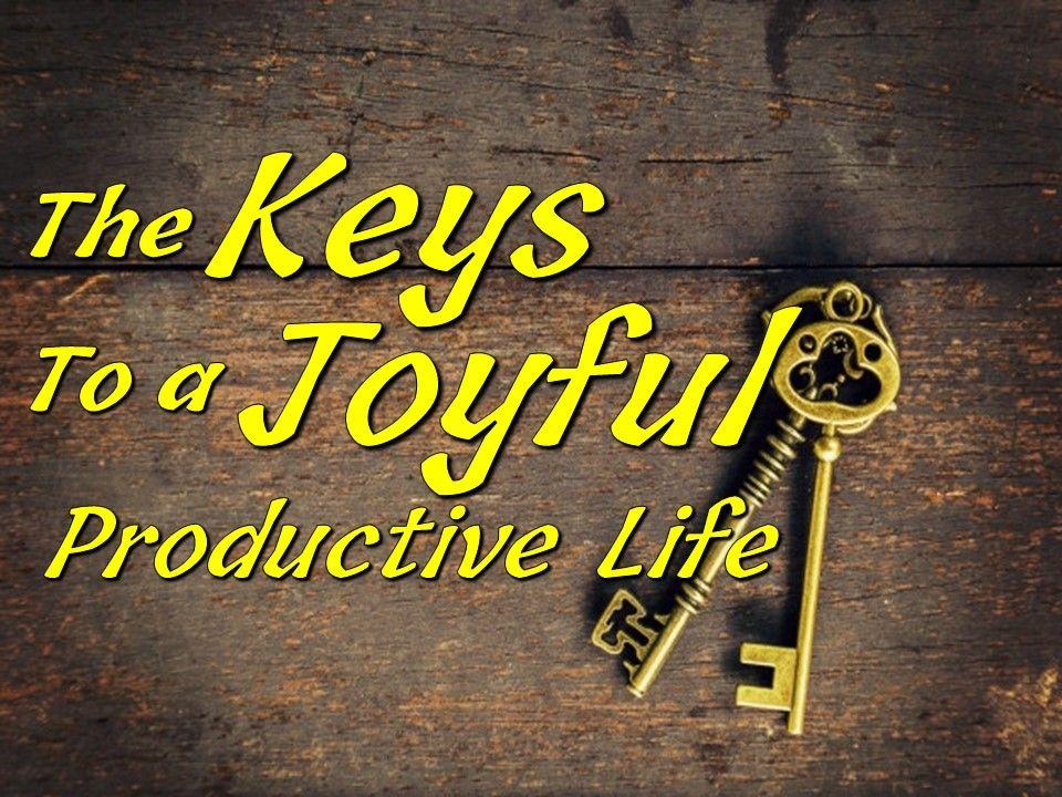 Keys To A Joyful Productive Life