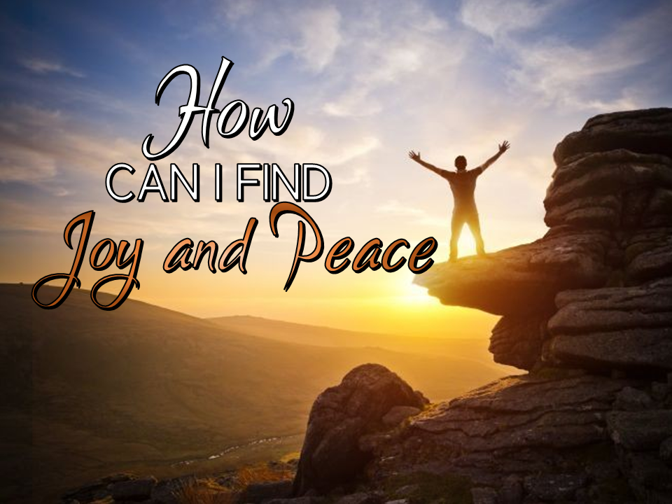 How Can I Find Joy and Peace