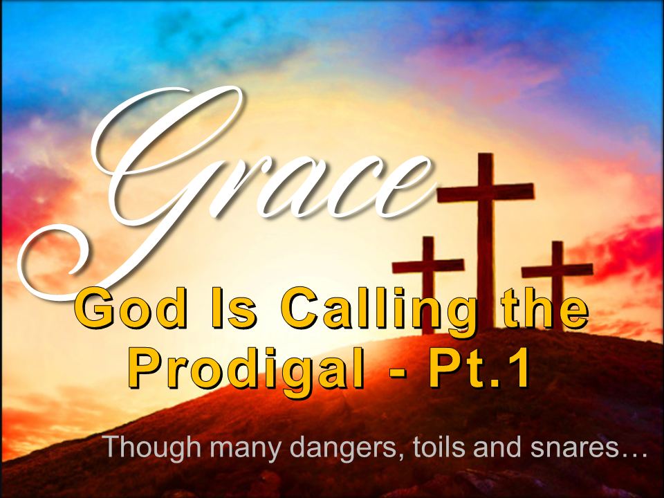 Amazing Grace 9 – God Is Calling The Prodigal Pt 1